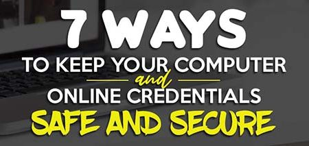 7 ways to keep your computer and online credentials safe and secure
